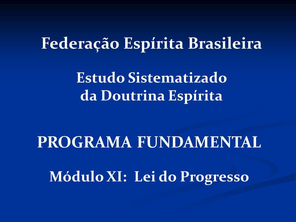 Federação Espírita Brasileira Módulo XI: Lei do Progresso