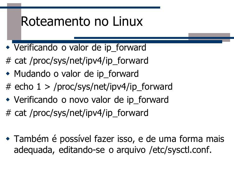 Roteamento no Linux Verificando o valor de ip_forward