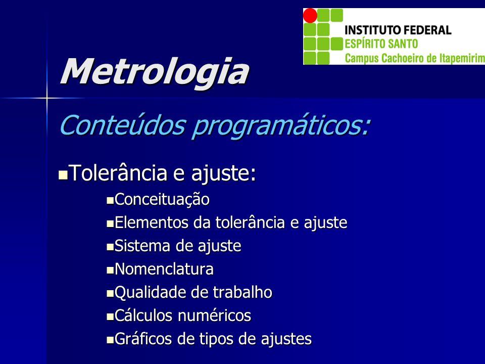Metrologia Conteúdos programáticos: Tolerância e ajuste: Conceituação