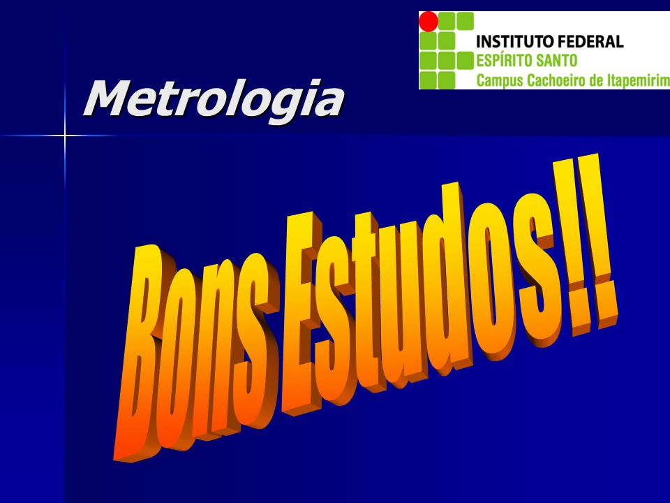 Metrologia Bons Estudos!!