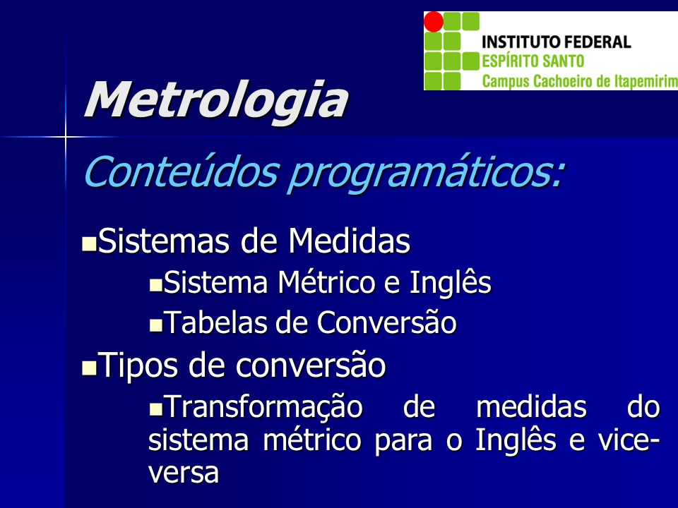 Metrologia Conteúdos programáticos: Sistemas de Medidas