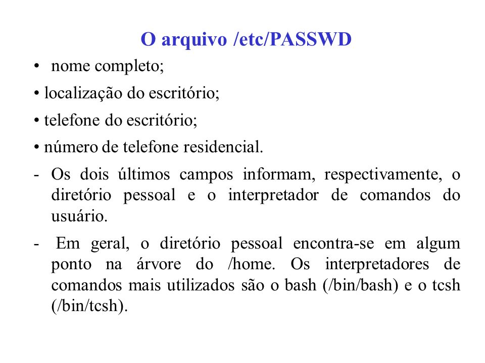 O arquivo /etc/PASSWD nome completo; • localização do escritório;