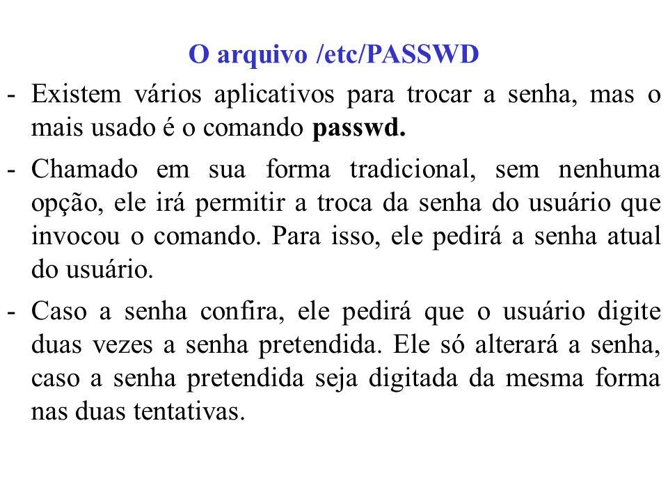 O arquivo /etc/PASSWD Existem vários aplicativos para trocar a senha, mas o mais usado é o comando passwd.