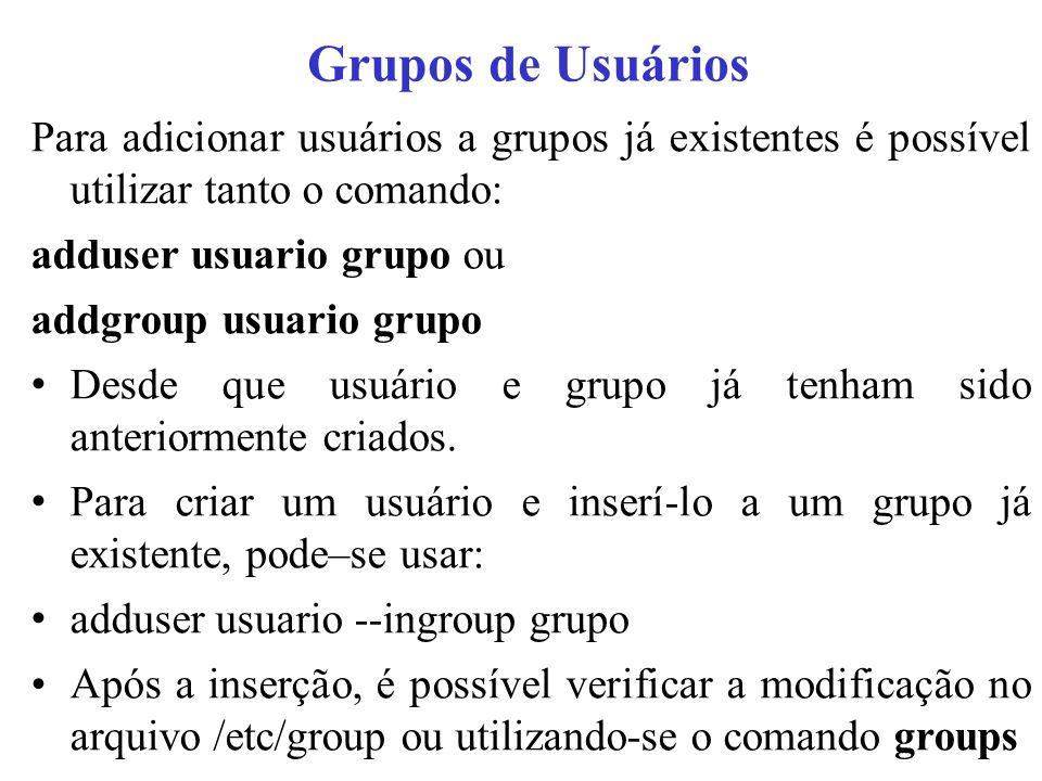 Grupos de Usuários Para adicionar usuários a grupos já existentes é possível utilizar tanto o comando: