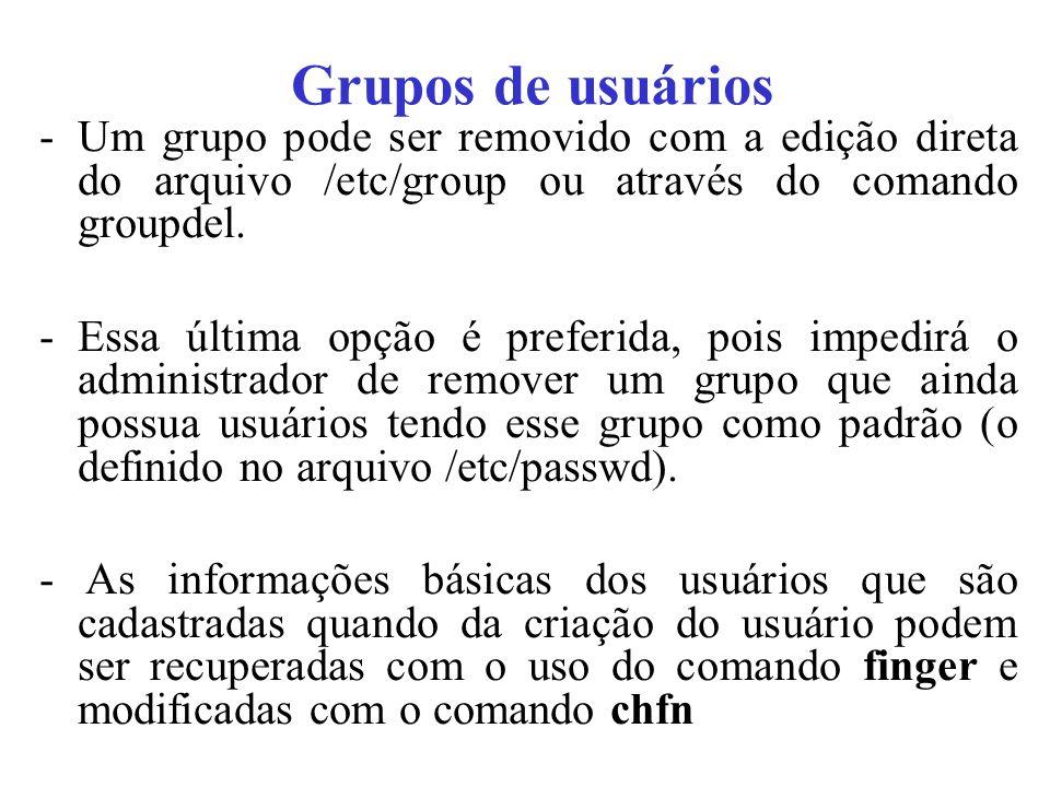 Grupos de usuários Um grupo pode ser removido com a edição direta do arquivo /etc/group ou através do comando groupdel.