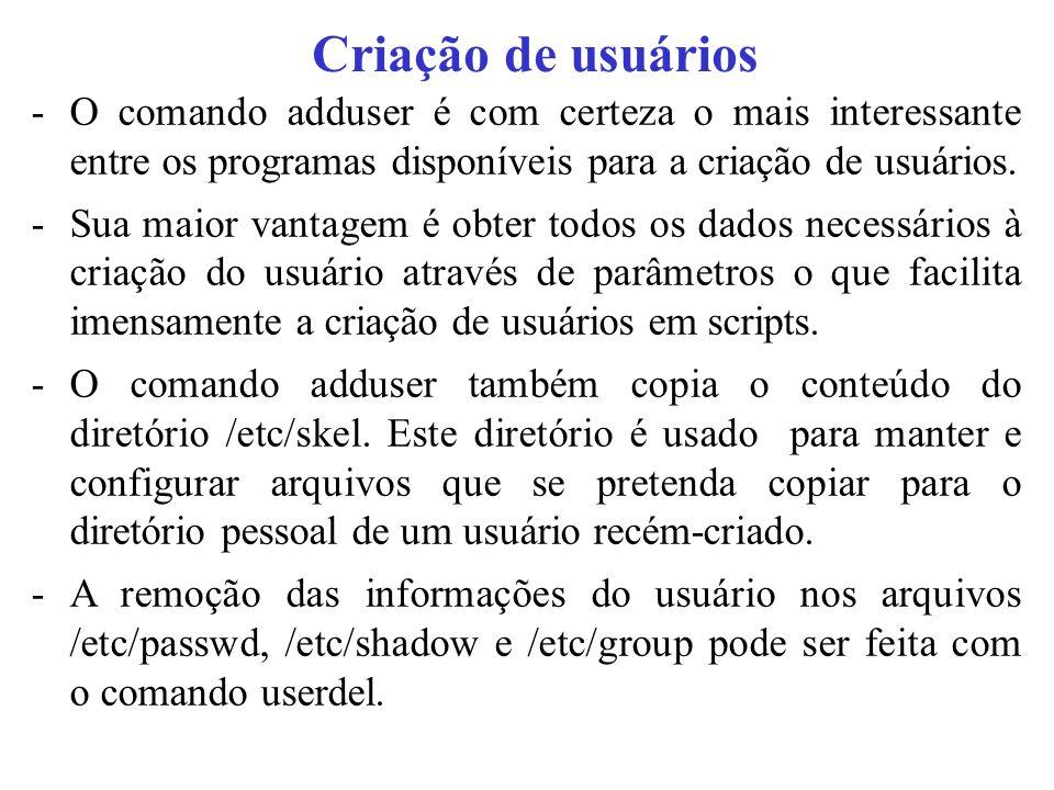 Criação de usuários O comando adduser é com certeza o mais interessante entre os programas disponíveis para a criação de usuários.