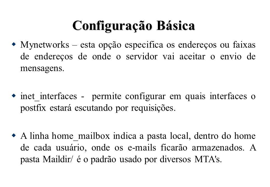 Configuração Básica Mynetworks – esta opção especifica os endereços ou faixas de endereços de onde o servidor vai aceitar o envio de mensagens.