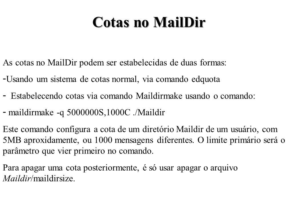 Cotas no MailDir As cotas no MailDir podem ser estabelecidas de duas formas: Usando um sistema de cotas normal, via comando edquota.