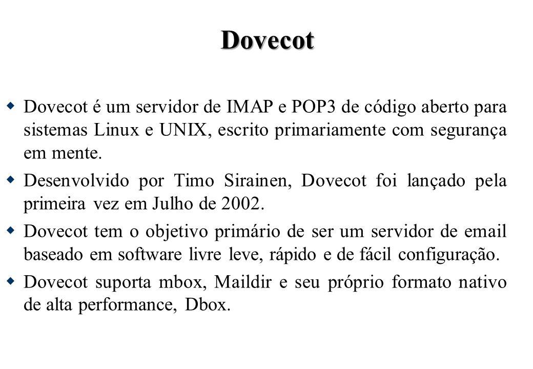 Dovecot Dovecot é um servidor de IMAP e POP3 de código aberto para sistemas Linux e UNIX, escrito primariamente com segurança em mente.