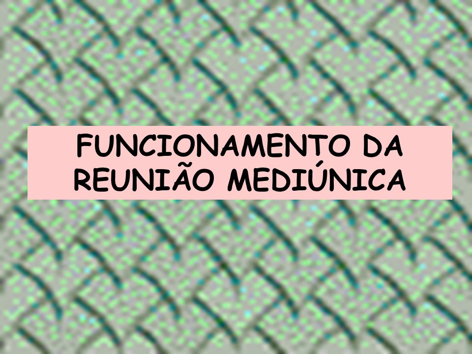 FUNCIONAMENTO DA REUNIÃO MEDIÚNICA