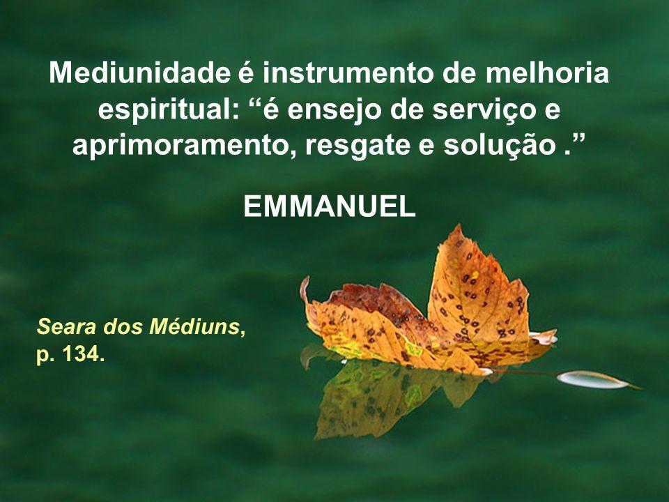 Mediunidade é instrumento de melhoria espiritual: é ensejo de serviço e aprimoramento, resgate e solução .