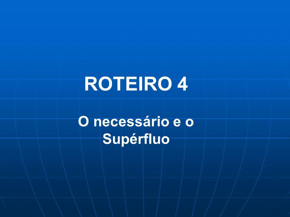 ROTEIRO 4 O necessário e o Supérfluo
