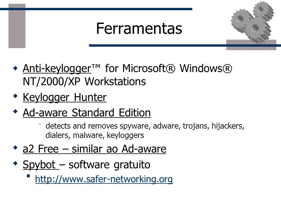FerramentasAnti-keylogger™ for Microsoft® Windows® NT/2000/XP Workstations. Keylogger Hunter. Ad-aware Standard Edition.