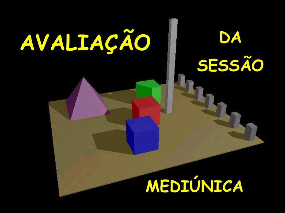 DA SESSÃO AVALIAÇÃO MEDIÚNICA