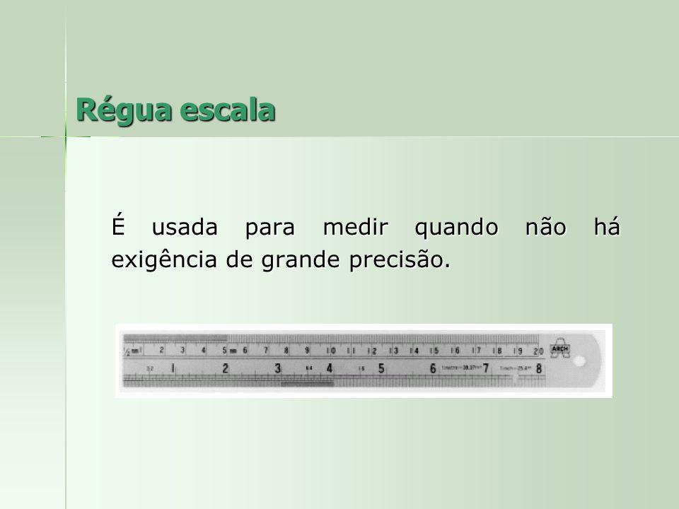 É usada para medir quando não há exigência de grande precisão.