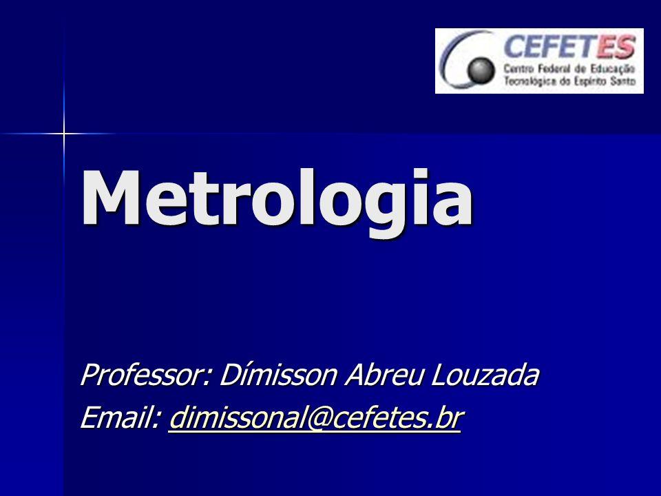 Metrologia Professor: Dímisson Abreu Louzada
