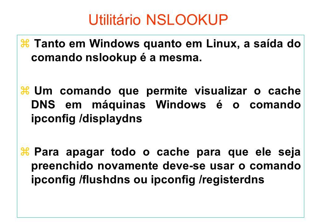 Utilitário NSLOOKUP Tanto em Windows quanto em Linux, a saída do comando nslookup é a mesma.