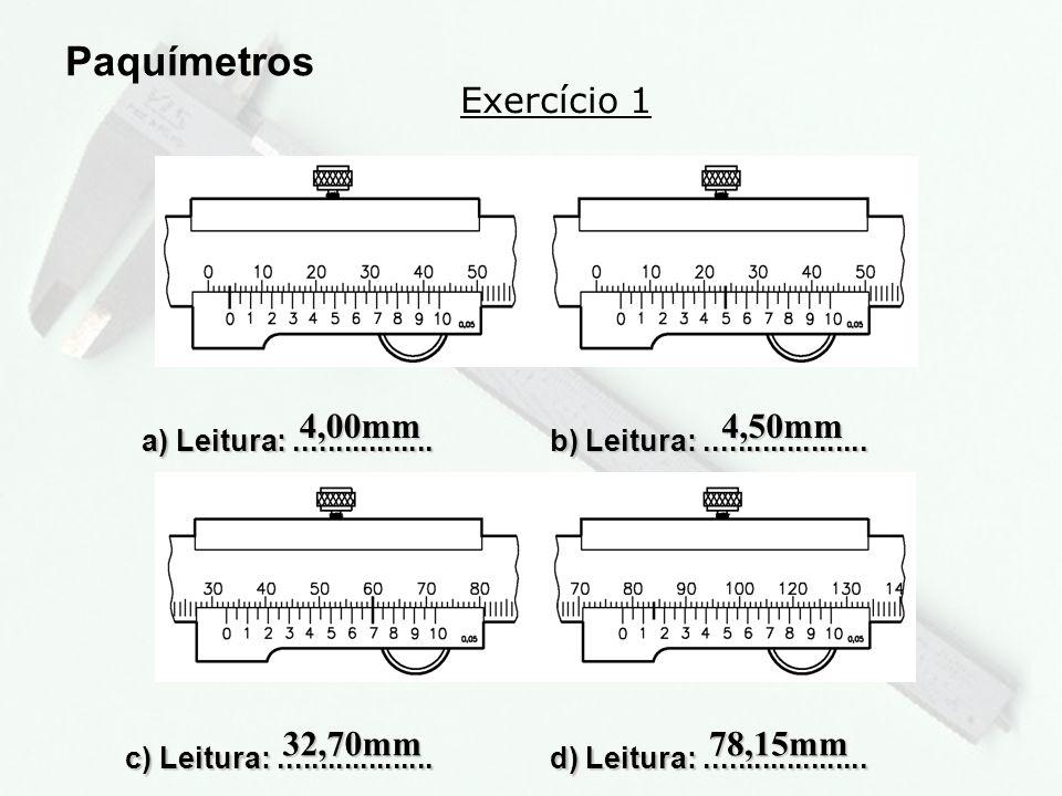 Paquímetros Exercício 1 4,00mm 4,50mm 32,70mm 78,15mm