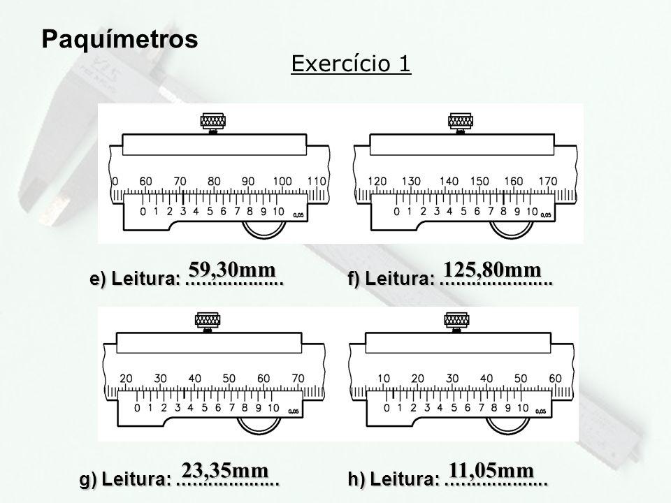 Paquímetros Exercício 1 59,30mm 125,80mm 23,35mm 11,05mm