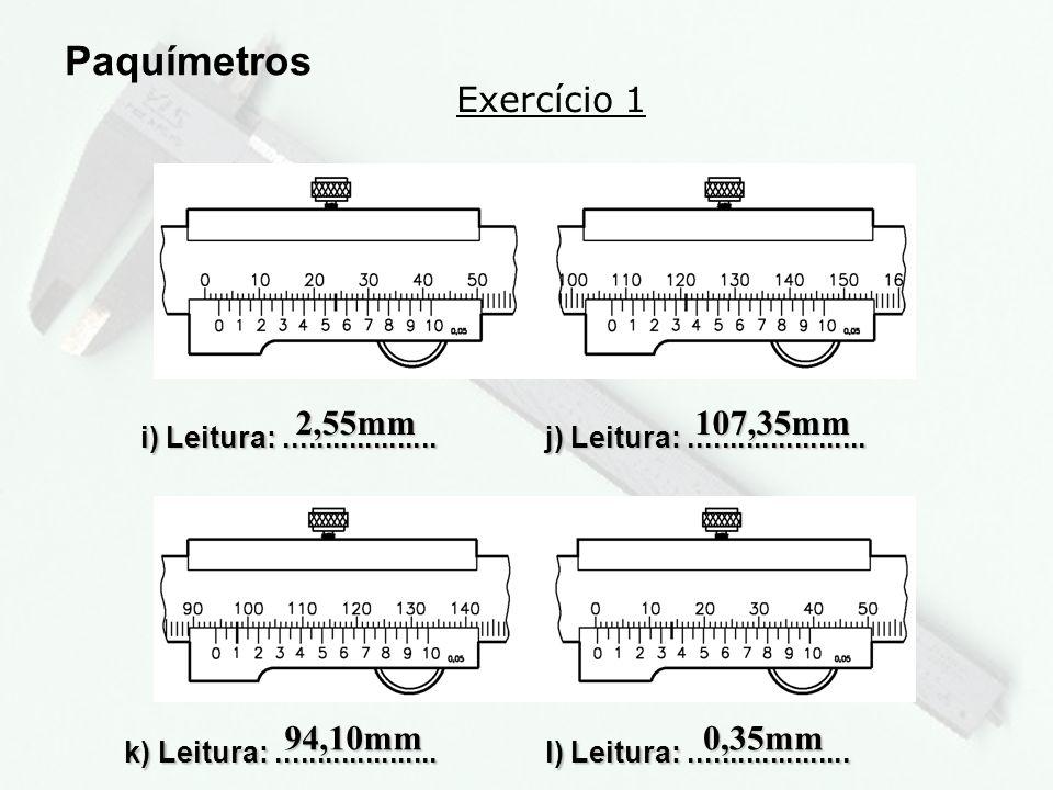 Paquímetros Exercício 1 2,55mm 107,35mm 94,10mm 0,35mm