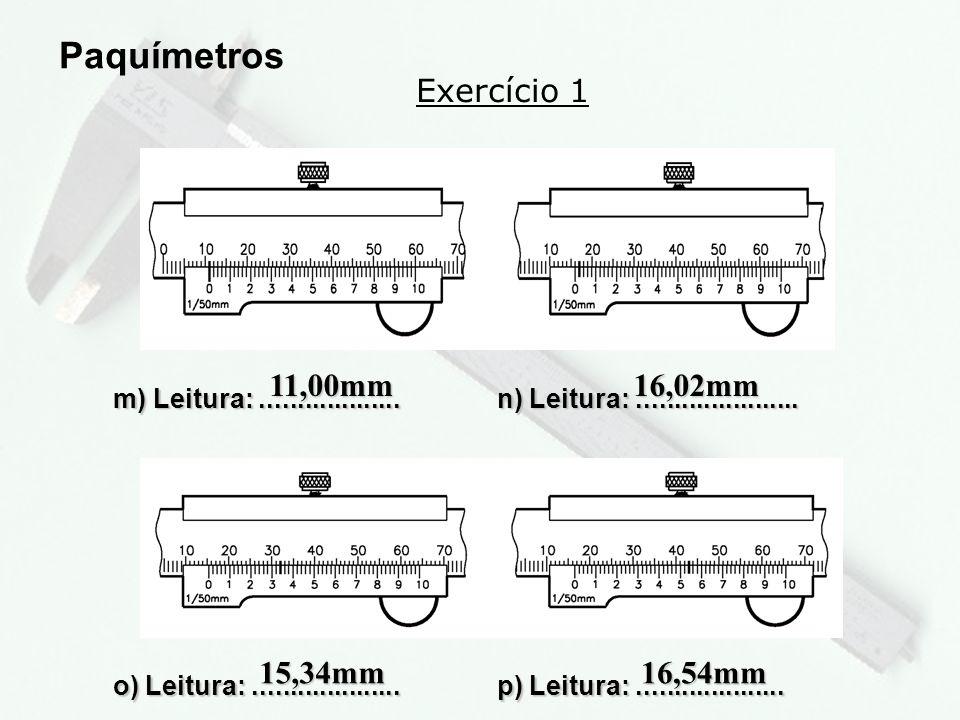 Paquímetros Exercício 1 11,00mm 16,02mm 15,34mm 16,54mm