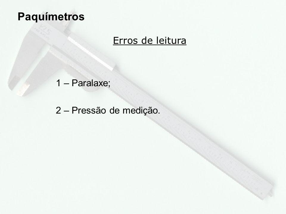Paquímetros Erros de leitura 1 – Paralaxe; 2 – Pressão de medição.
