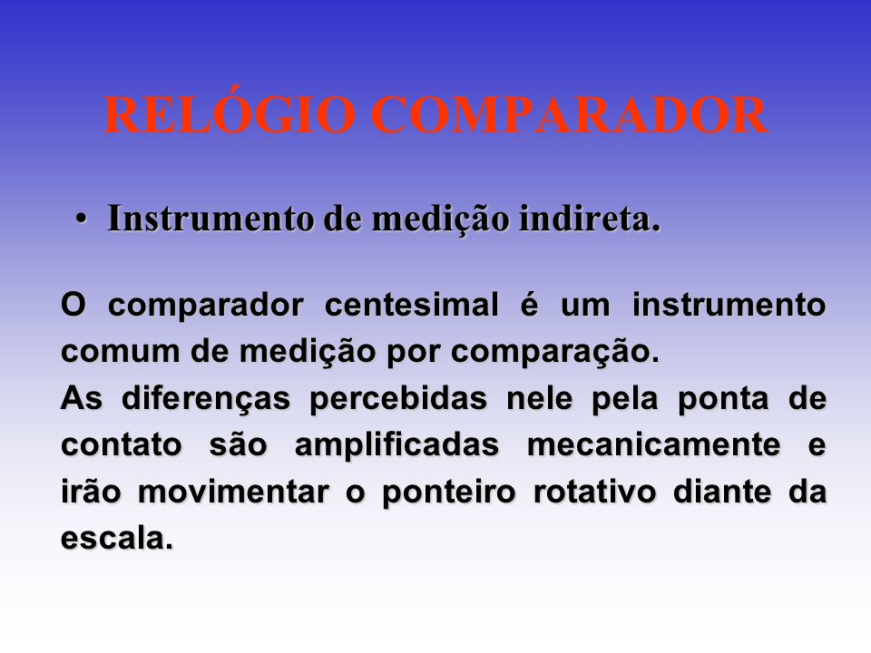RELÓGIO COMPARADOR Instrumento de medição indireta.