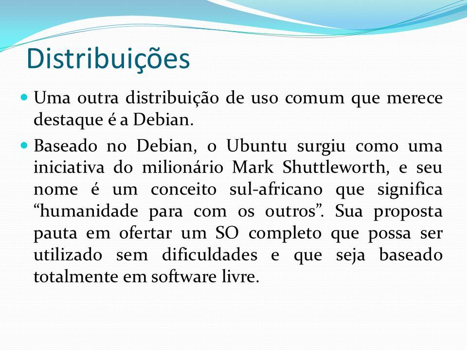 Distribuições Uma outra distribuição de uso comum que merece destaque é a Debian.