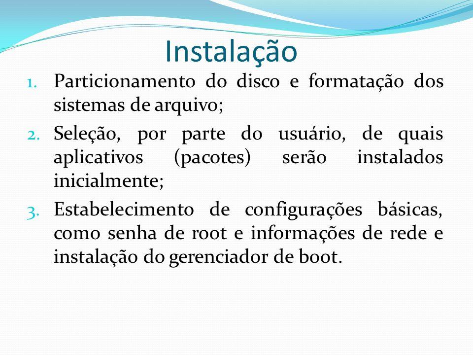 Instalação Particionamento do disco e formatação dos sistemas de arquivo;