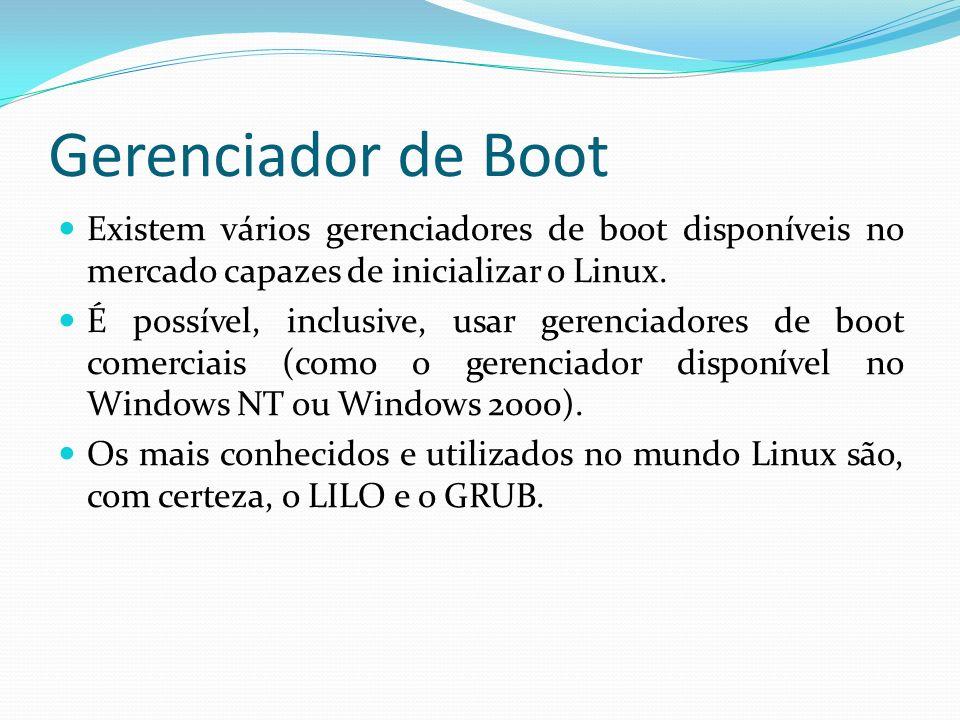 Gerenciador de Boot Existem vários gerenciadores de boot disponíveis no mercado capazes de inicializar o Linux.
