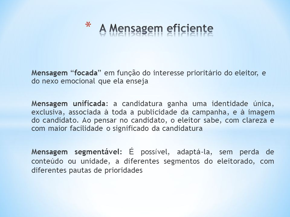 A Mensagem eficiente Mensagem focada em função do interesse prioritário do eleitor, e do nexo emocional que ela enseja.