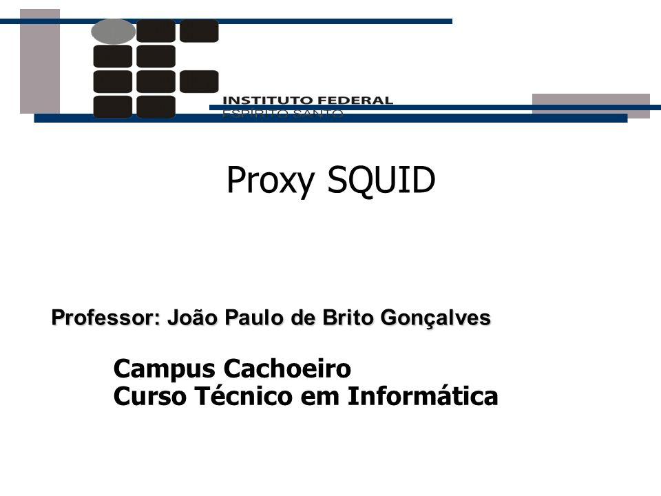 Proxy SQUID Campus Cachoeiro Curso Técnico em Informática