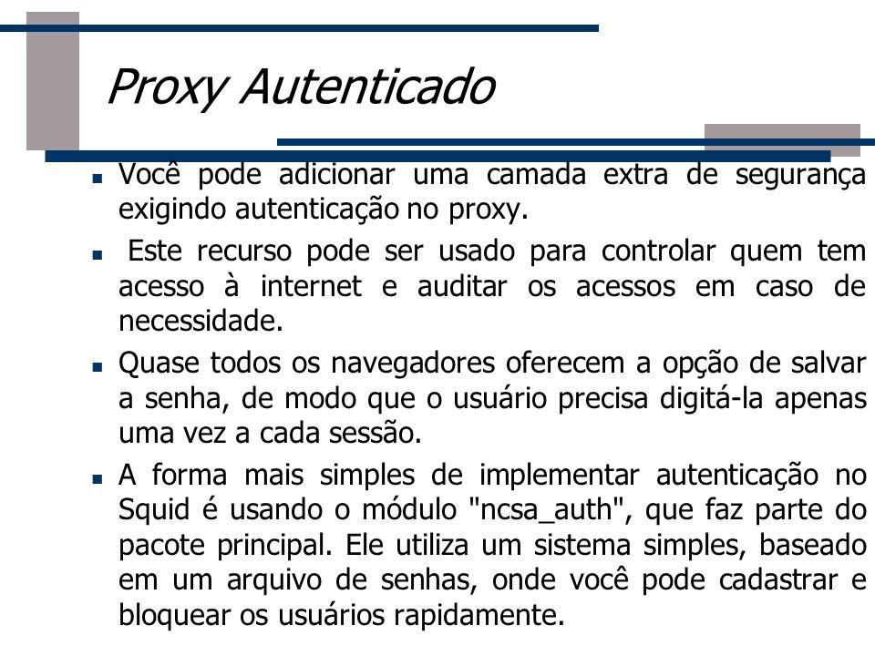 Proxy Autenticado Você pode adicionar uma camada extra de segurança exigindo autenticação no proxy.