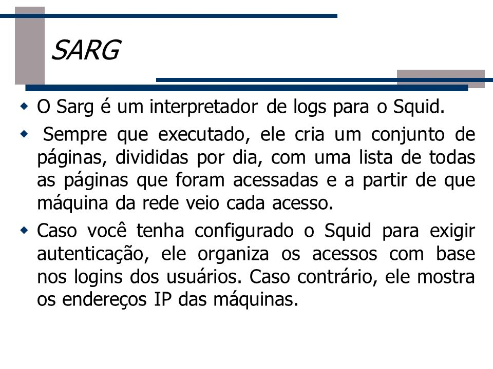 SARG O Sarg é um interpretador de logs para o Squid.