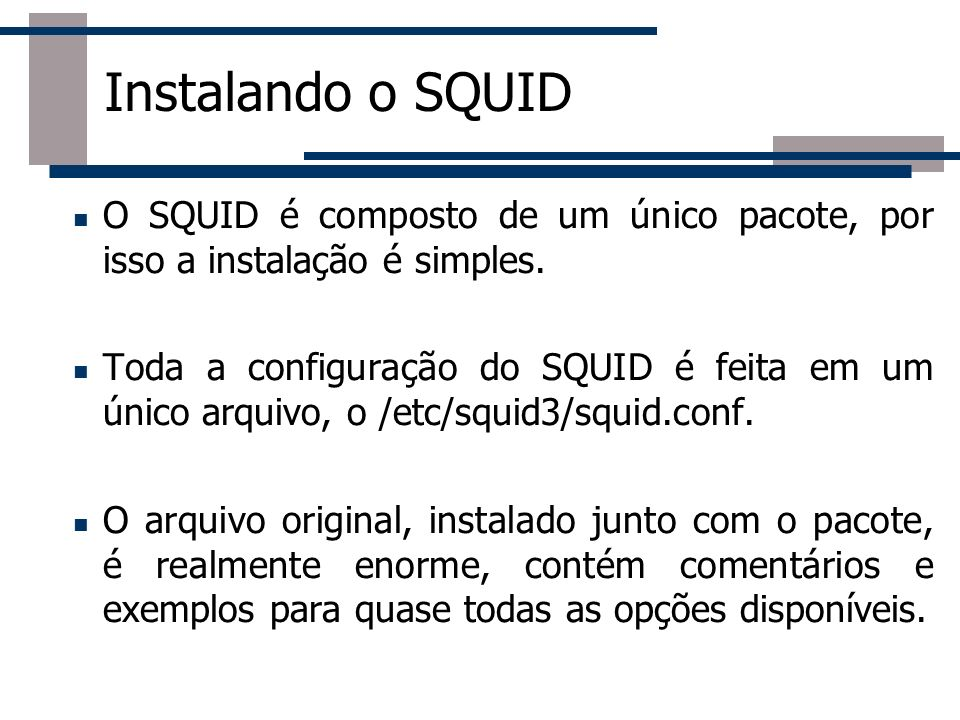 Instalando o SQUID O SQUID é composto de um único pacote, por isso a instalação é simples.