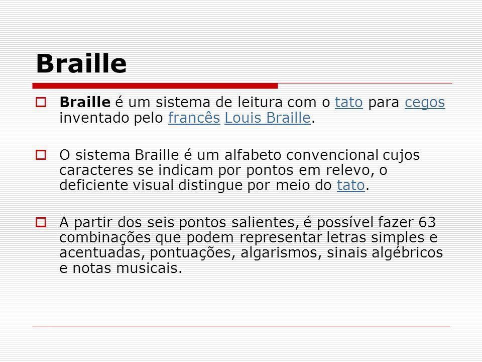 BrailleBraille é um sistema de leitura com o tato para cegos inventado pelo francês Louis Braille.