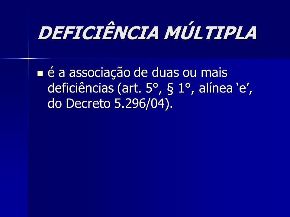 DEFICIÊNCIA MÚLTIPLA é a associação de duas ou mais deficiências (art.
