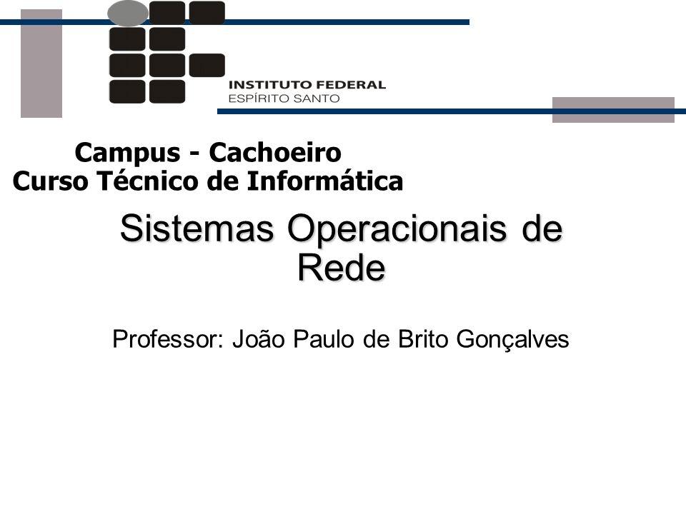 Sistemas Operacionais de Rede Professor: João Paulo de Brito Gonçalves