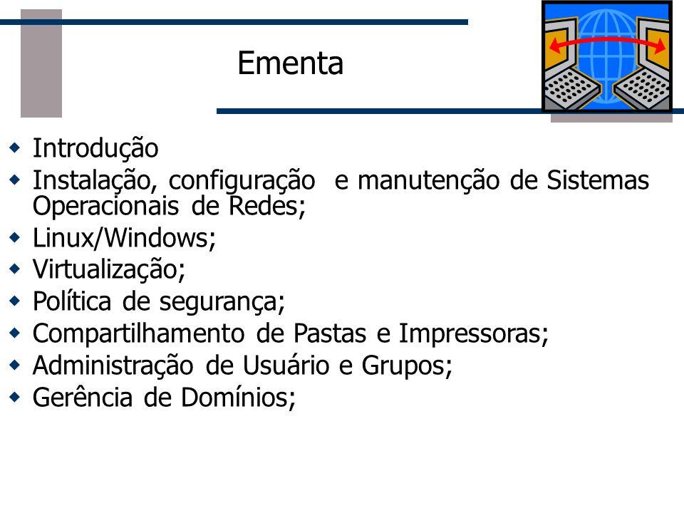 Ementa Introdução. Instalação, configuração e manutenção de Sistemas Operacionais de Redes; Linux/Windows;