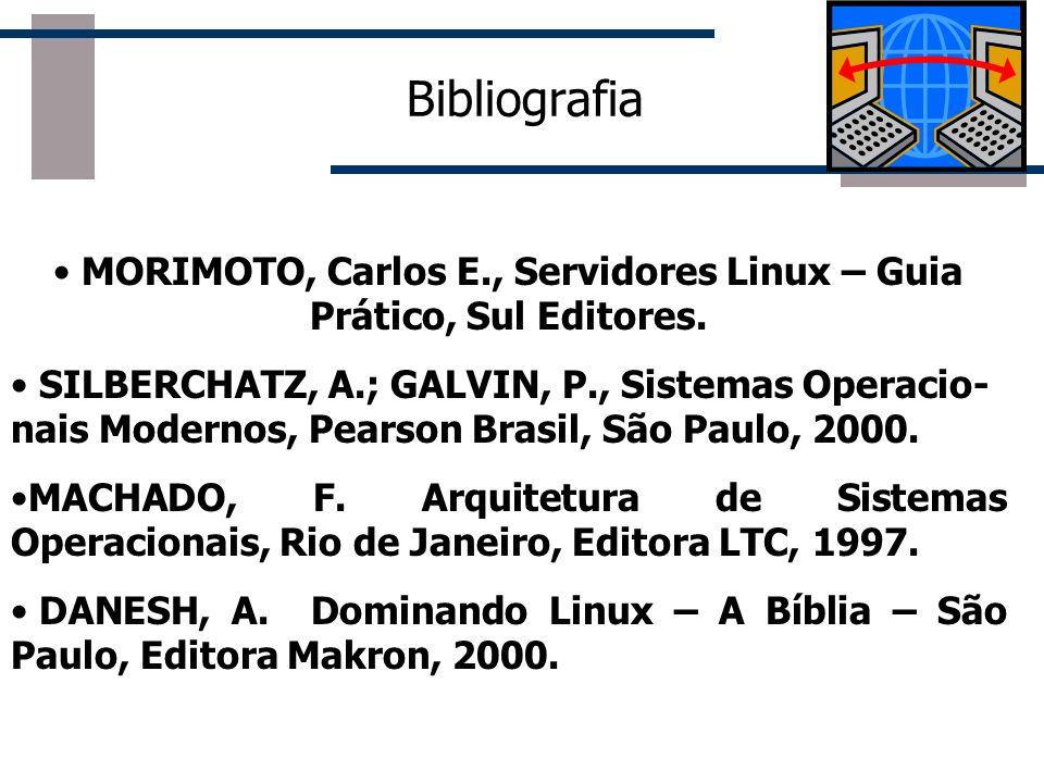 MORIMOTO, Carlos E., Servidores Linux – Guia Prático, Sul Editores.