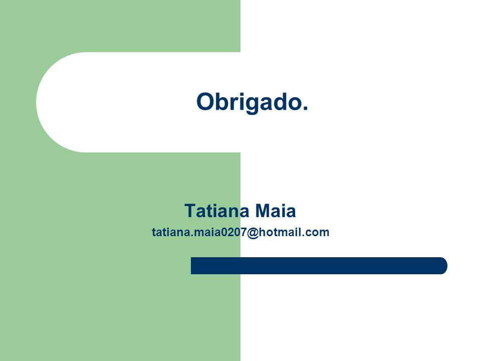 Tatiana Maia tatiana.maia0207@hotmail.com