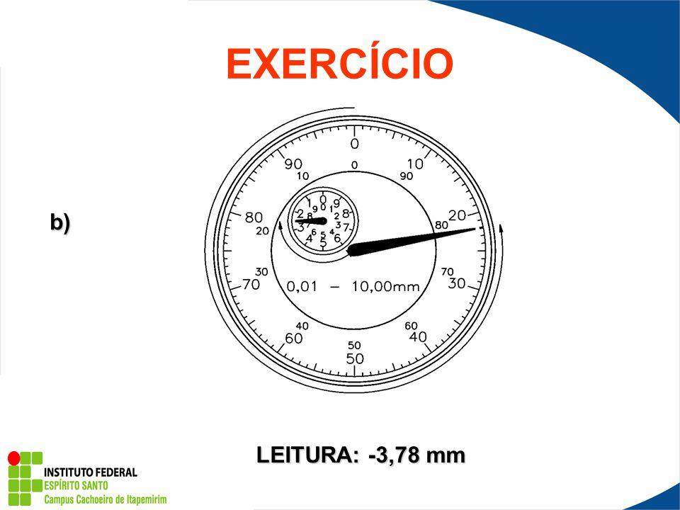 EXERCÍCIO b) LEITURA: -3,78 mm