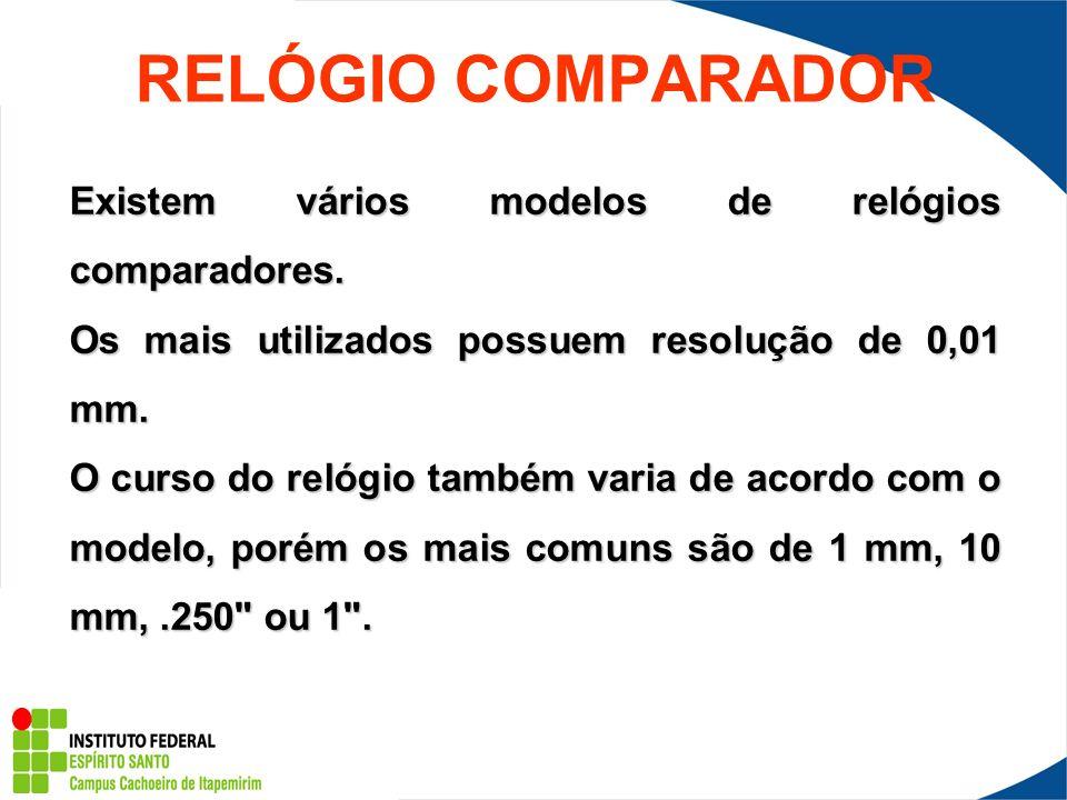 RELÓGIO COMPARADOR Existem vários modelos de relógios comparadores.