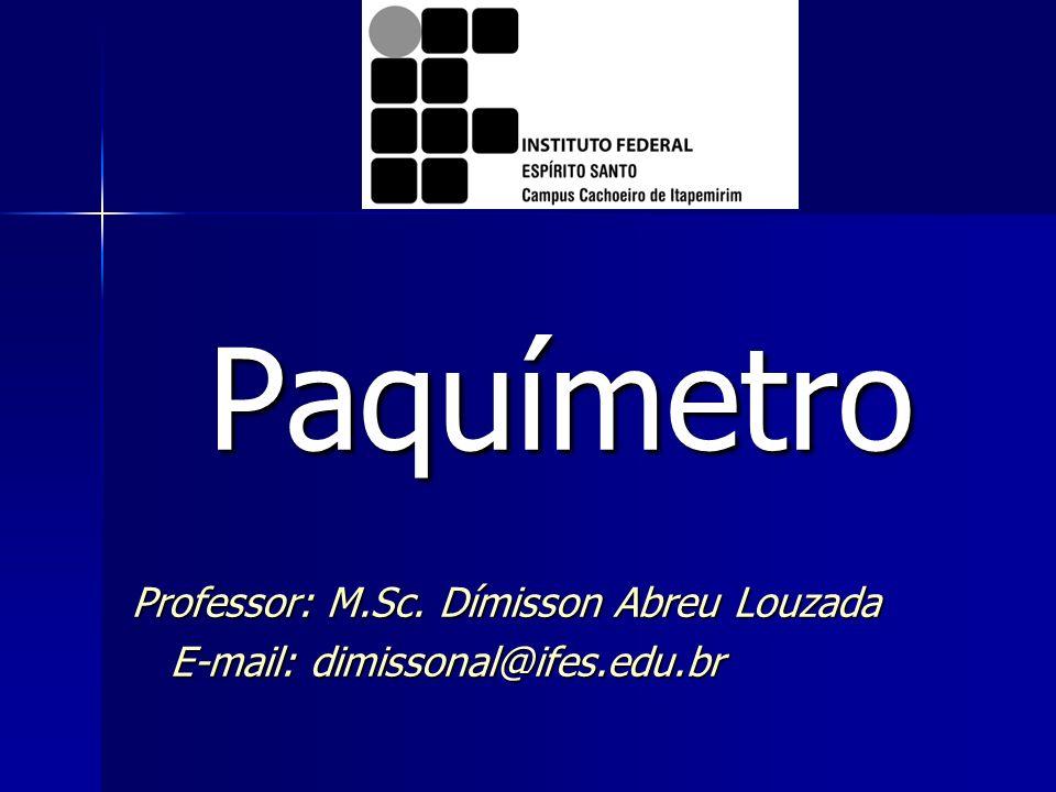 Paquímetro Professor: M.Sc. Dímisson Abreu Louzada