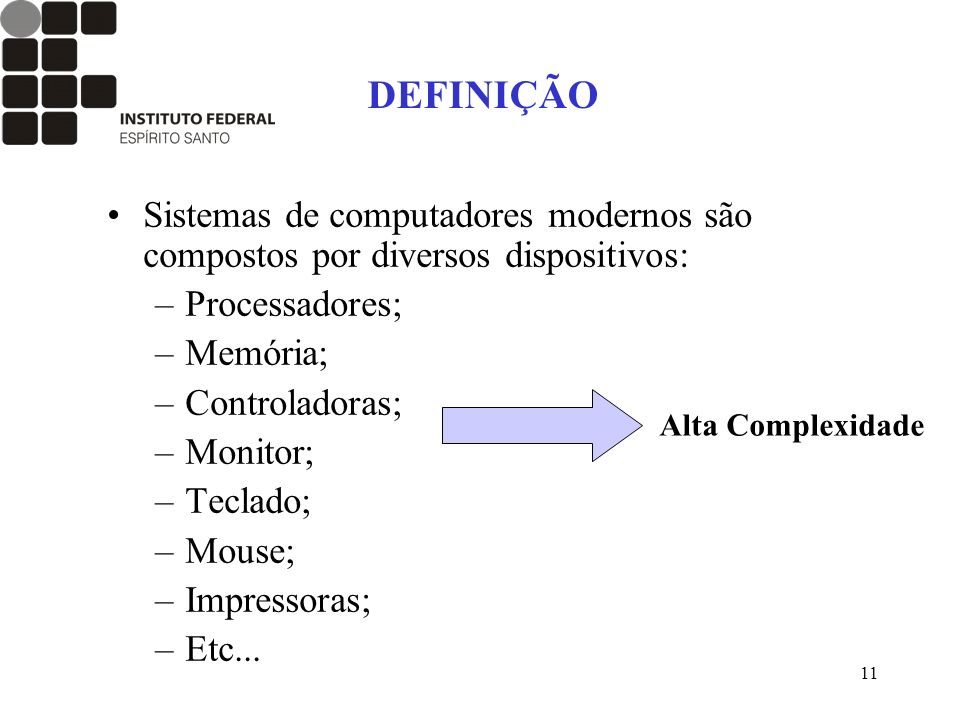 DEFINIÇÃO Sistemas de computadores modernos são compostos por diversos dispositivos: Processadores;