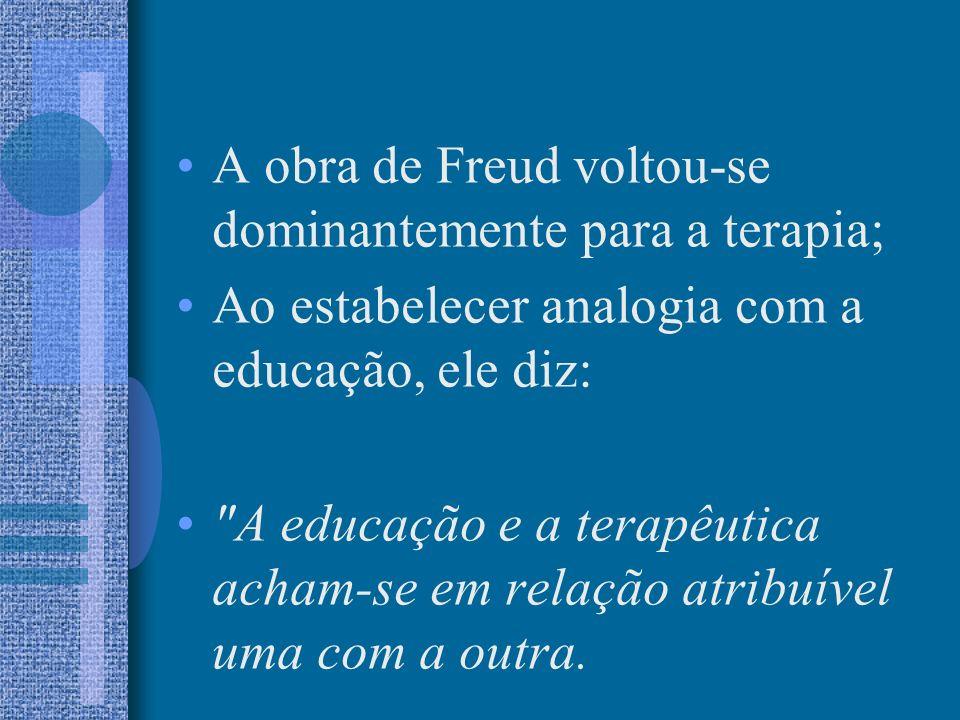 A obra de Freud voltou-se dominantemente para a terapia;