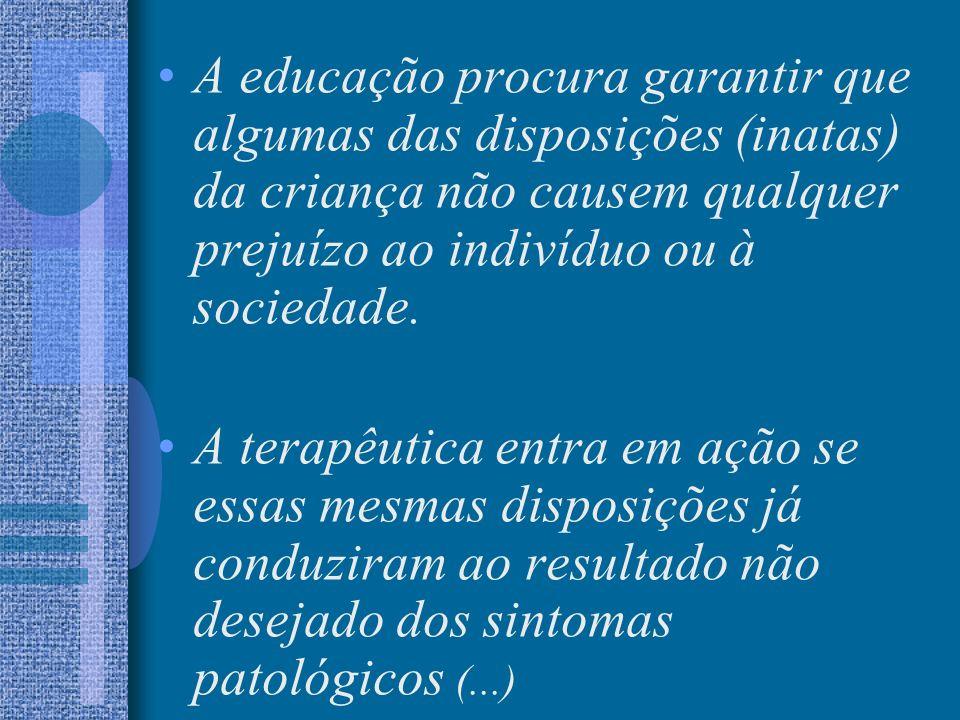 A educação procura garantir que algumas das disposições (inatas) da criança não causem qualquer prejuízo ao indivíduo ou à sociedade.