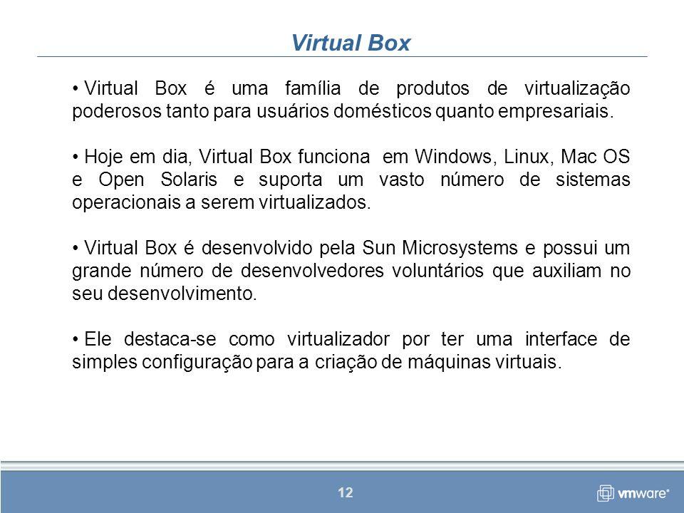 Virtual Box Virtual Box é uma família de produtos de virtualização poderosos tanto para usuários domésticos quanto empresariais.