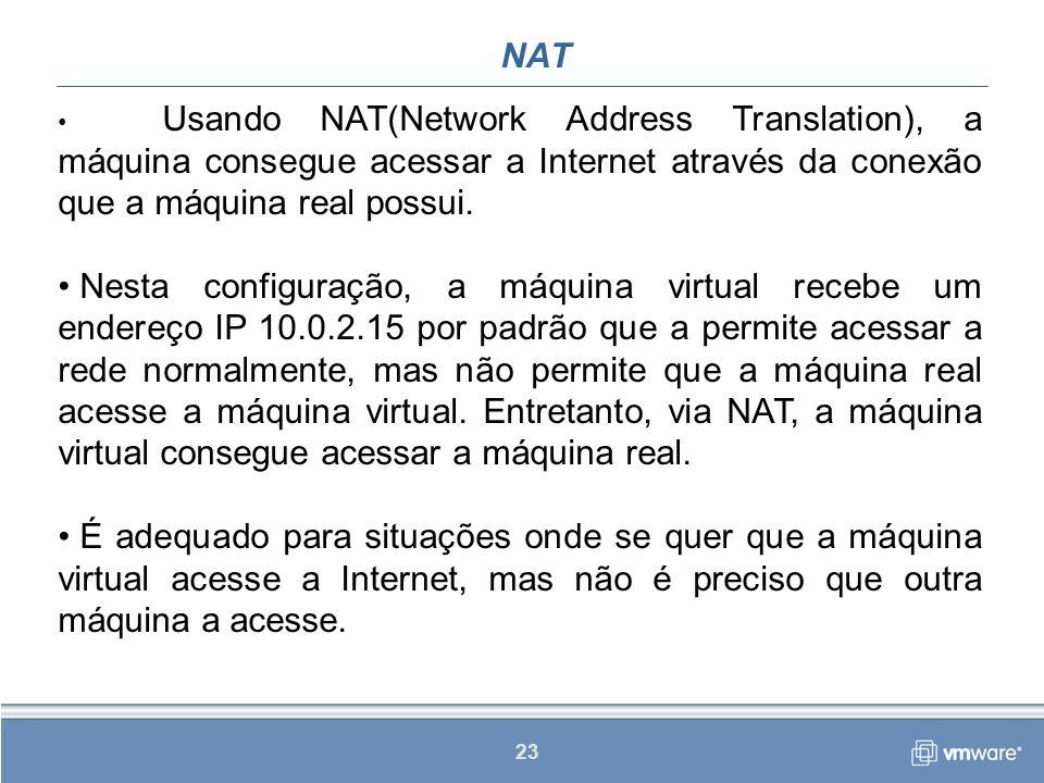 NAT Usando NAT(Network Address Translation), a máquina consegue acessar a Internet através da conexão que a máquina real possui.