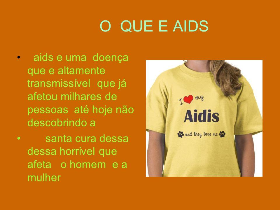 O QUE E AIDS aids e uma doença que e altamente transmissível que já afetou milhares de pessoas até hoje não descobrindo a.